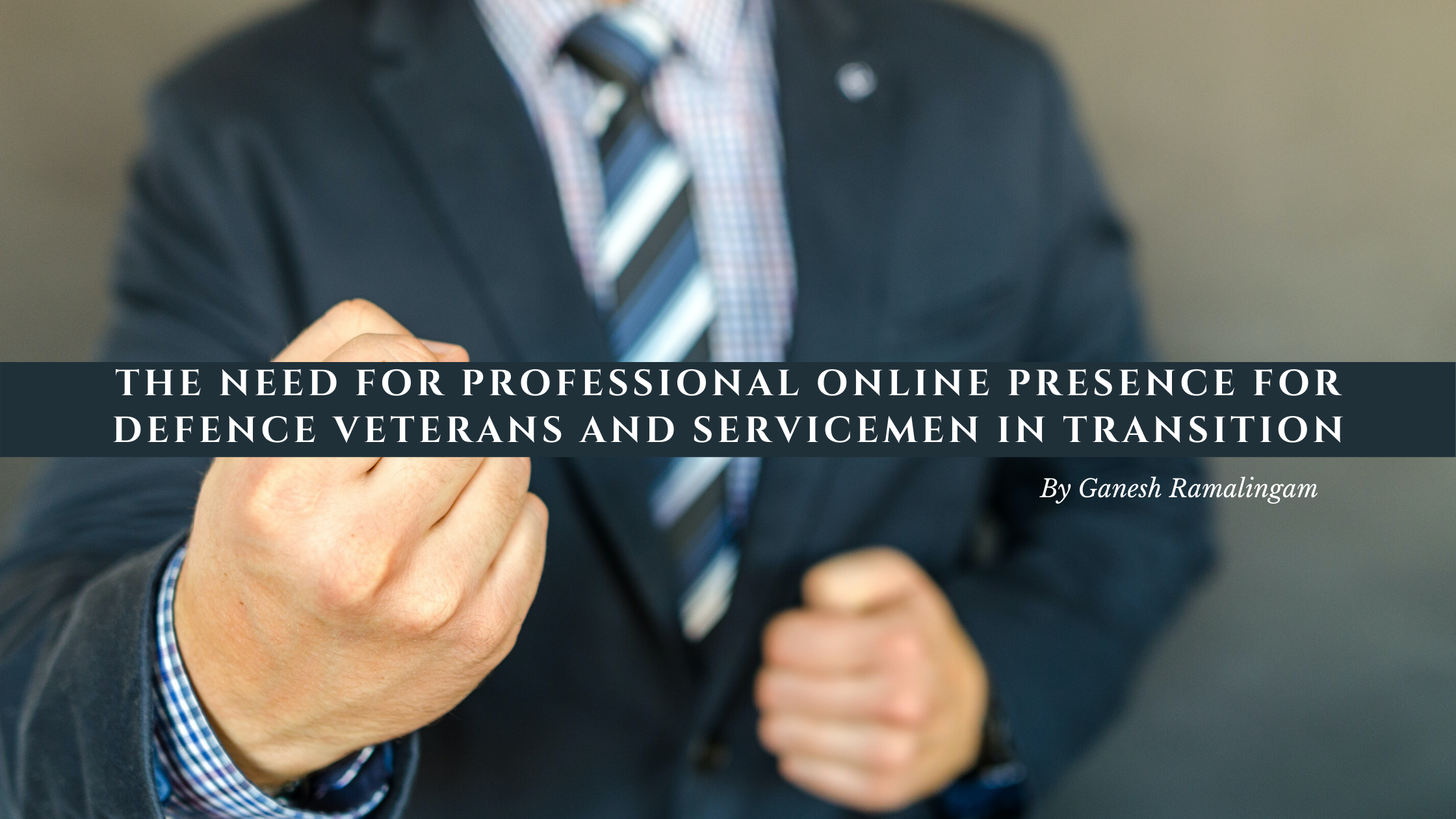 The Need for Professional Online Presence for Defence Veterans and Servicemen in Transition