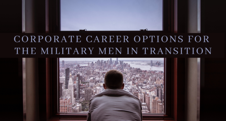 Corporate Career Options for the Military Men in Transition