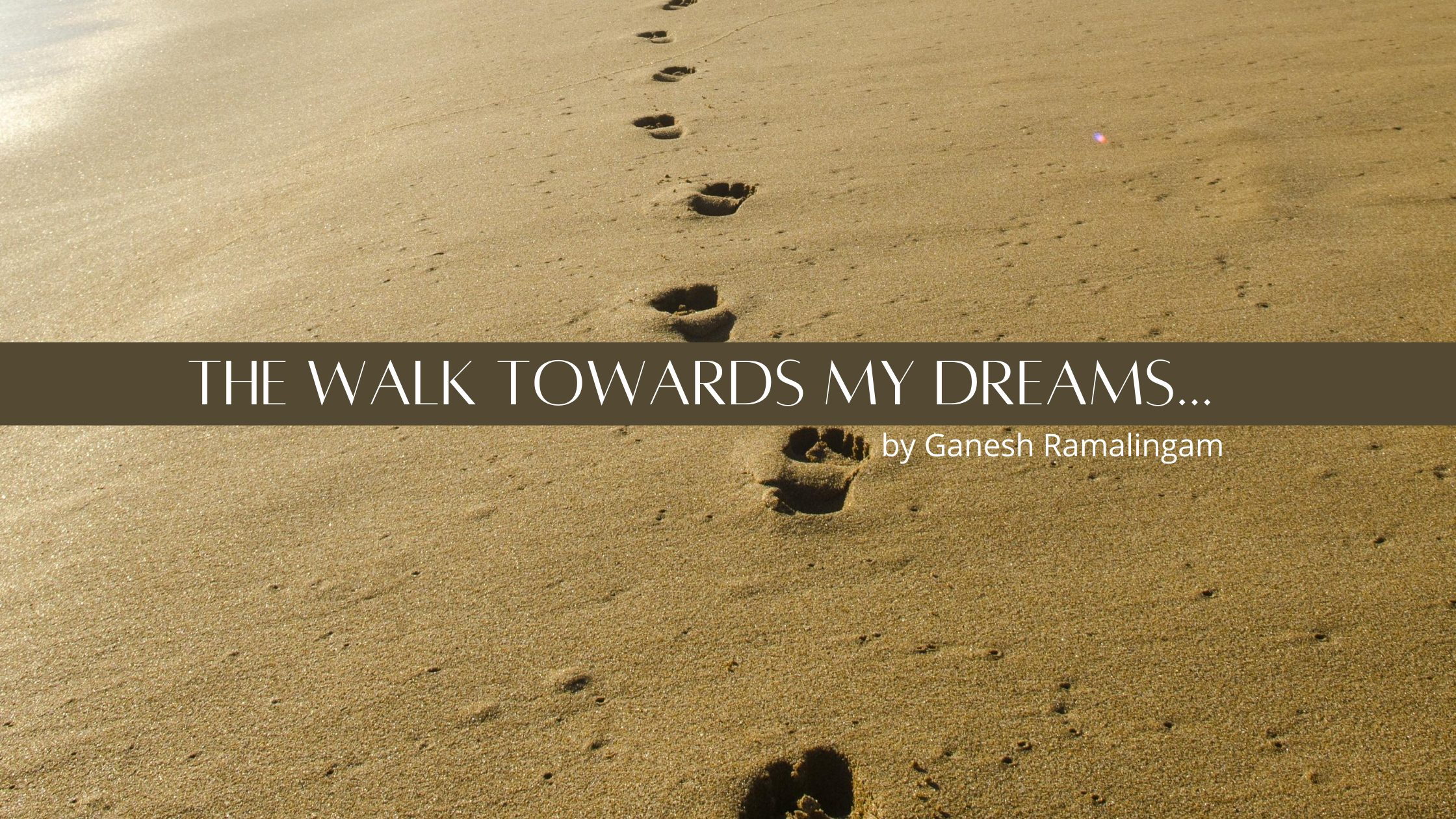 The Walk Towards My Dreams!