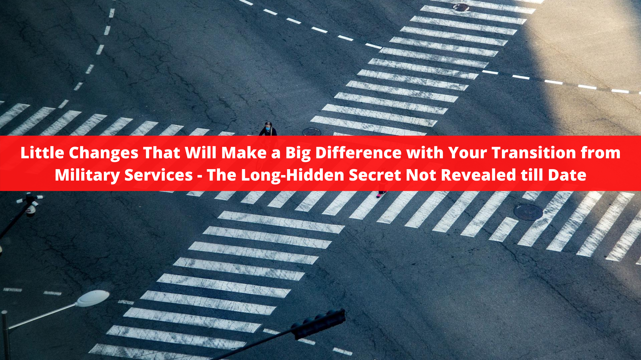 Little Changes That Will Make a Big Difference with Your Transition from Military Services - The Long-Hidden Secret Not Revealed till Date