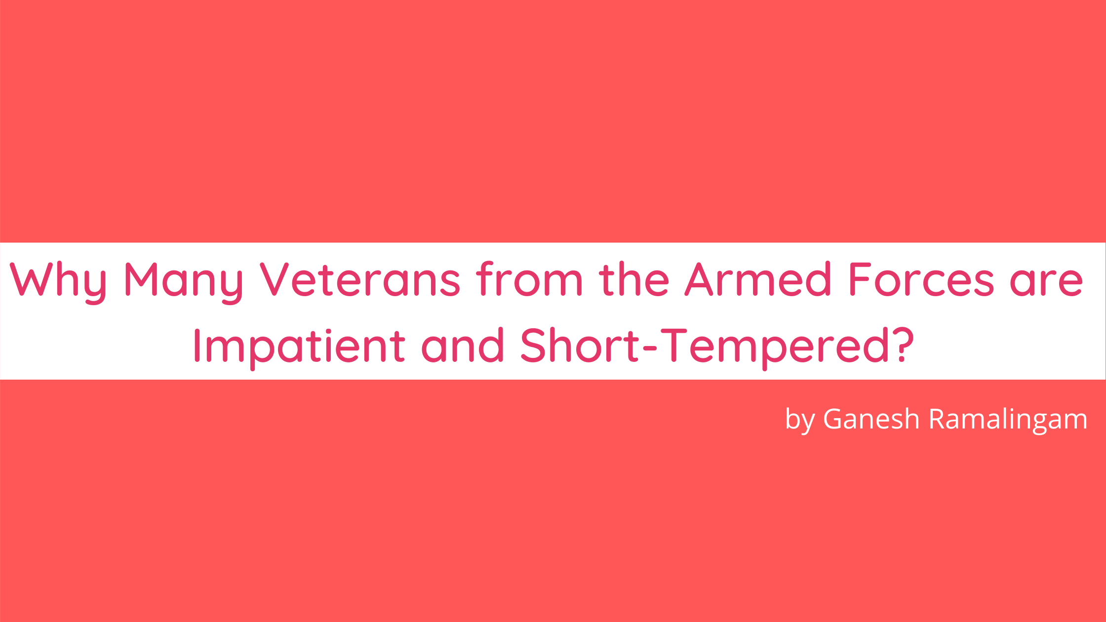 Why Many Veterans from the Armed Forces are Impatient and Short-Tempered?